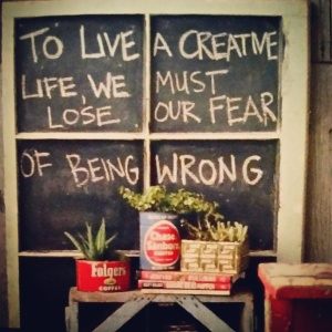 This picture says it all - to create we must lose our fear of being wrong.
